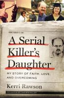 Cover image for A serial killer's daughter : my story of faith, love, and overcoming