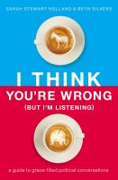 Cover image for I think you're wrong (but I'm listening) : a guide to grace-filled political conversations