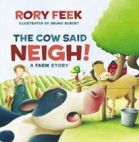 Cover image for The cow said neigh! : a farm story