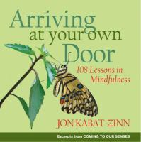 Cover image for Arriving at your own door : 108 lessons in mindfulness