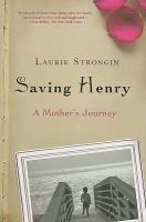 Cover image for Saving Henry : a mother's journey