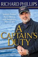 Cover image for A captain's duty : Somali pirates, Navy Seals, and dangerous days at sea