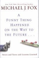 Cover image for A funny thing happened on the way to the future : twists and turns and lessons learned