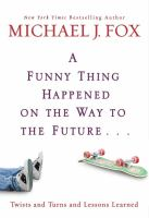 Cover image for A funny thing happened on the way to the future twists and turns and lessons learned