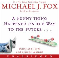 Cover image for A funny thing happened on the way to the future-- twists and turns and lessons learned