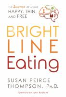 Cover image for Bright line eating : the science of living happy, thin, and free