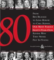 Cover image for 80 : our most famous eighty year olds from Ben Bradlee to Lena Horne to Carl Reiner, reveal why they never felt so young