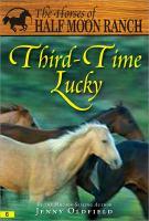 Imagen de portada para Third-time Lucky. bk. 6 : Horses of Half Moon Ranch