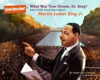 Cover image for What was your dream, Dr. King? : and other questions about Martin Luther King, Jr.