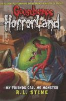 Cover image for My friends call me monster. bk. 7 : Goosebumps HorrorLand series