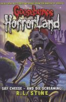Cover image for Say cheese--and die screaming! bk. 8 : Goosebumps HorrorLand series