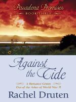 Cover image for Against the tide : a romance grows out of the ashes of World War II. bk. 3 : Pasadena promises series