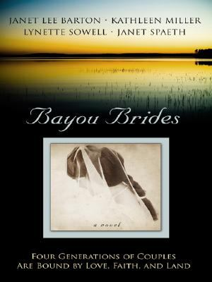 Cover image for Bayou brides : four generations of couples are bound by love, faith, and land
