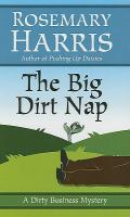 Cover image for The big dirt nap. bk. 2 : A dirty business mystery series