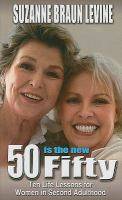 Cover image for Fifty is the new fifty : ten life lessons for women in second adulthood