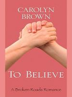 Cover image for To believe. bk. 3 : A broken roads romance series