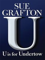 Cover image for U is for undertow. bk. 21 [large print] : Kinsey Millhone series