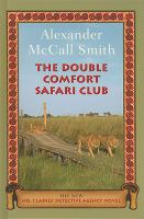 Cover image for The Double Comfort Safari Club. bk. 11 [large print] : No. 1 Ladies' Detective Agency series