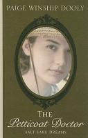 Cover image for The petticoat doctor. bk. 1 : Salt Lake dreams series