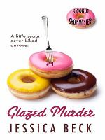 Cover image for Glazed murder. bk. 1 : Donut shop mystery series