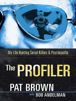 Cover image for The profiler : my life hunting serial killers and psychopaths