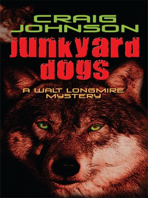 Cover image for Junkyard dogs. bk. 6 Walt Longmire series