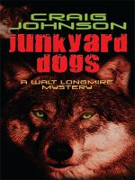 Cover image for Junkyard dogs. bk. 6 Walt Longmire series