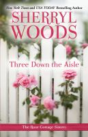 Cover image for Three down the aisle. bk. 1 Rose Cottage sisters series