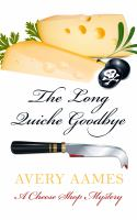 Cover image for The long quiche goodbye. bk. 1 Cheese Shop mystery series
