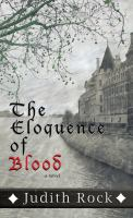Cover image for The eloquence of blood. bk. 2 Charles du Luc series