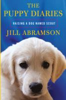 Cover image for The puppy diaries raising a dog named Scout
