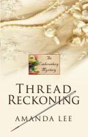 Cover image for Thread reckoning. bk. 3 Embroidery mystery series