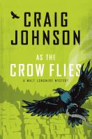 Cover image for As the crow flies. bk. 8 [large print] : Walt Longmire series