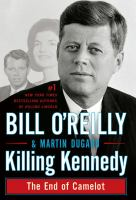 Cover image for Killing Kennedy the end of Camelot