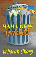 Cover image for Mama gets trashed. bk. 5 Mace Bauer mystery series