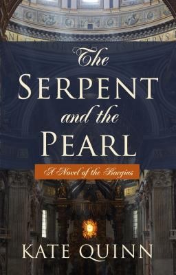 Cover image for The serpent and the pearl. bk. 1 a novel of the Borgias series