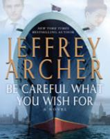 Cover image for Be careful what you wish for. bk. 4 Clifton chronicles series