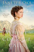 Cover image for Where courage calls. bk. 1 [large print] : Return to the Canadian West series