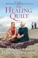 Cover image for The healing quilt. bk. 3 [large print] : return of the Half-stitched Amish Quilting Club