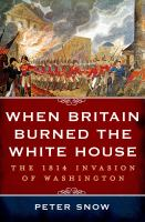 Cover image for When Britain burned the White House [large print] : the 1814 invasion of Washington