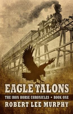 Cover image for Eagle talons. bk. 1 [large print : Iron Horse chronicles series