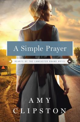 Cover image for A simple prayer. bk. 4 [large print] : Hearts of the Lancaster Grand Hotel series