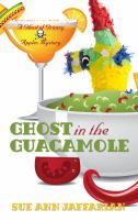 Cover image for Ghost in the guacamole. bk. 5 [large print] : Ghost of Granny Apples mystery series