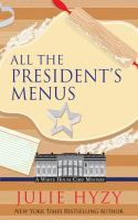 Cover image for All the president's menus. bk. 8 [large print] : White House chef mystery series