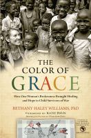 Cover image for The Color of Grace [large print] : how one woman's brokenness brought healing and hope to child survivors of war