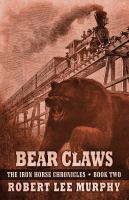 Cover image for Bear claws. bk. 2 [large print] : Iron Horse chronicles series
