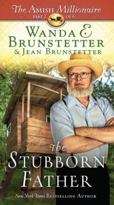 Cover image for The stubborn father. bk. 2 [large print] : Amish millionaire series