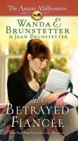 Cover image for The betrayed fiancée. bk. 3 [large print] : Amish millionaire series