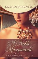Cover image for A noble masquerade. bk. 1 [large print] : Hawthorne House series