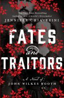 Cover image for Fates and traitors [large print] : a novel of John Wilkes Booth
